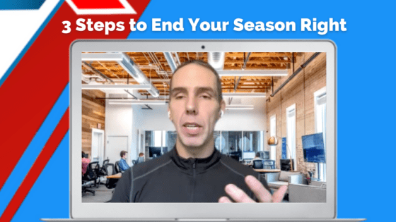 3 Steps to End Your Season Right