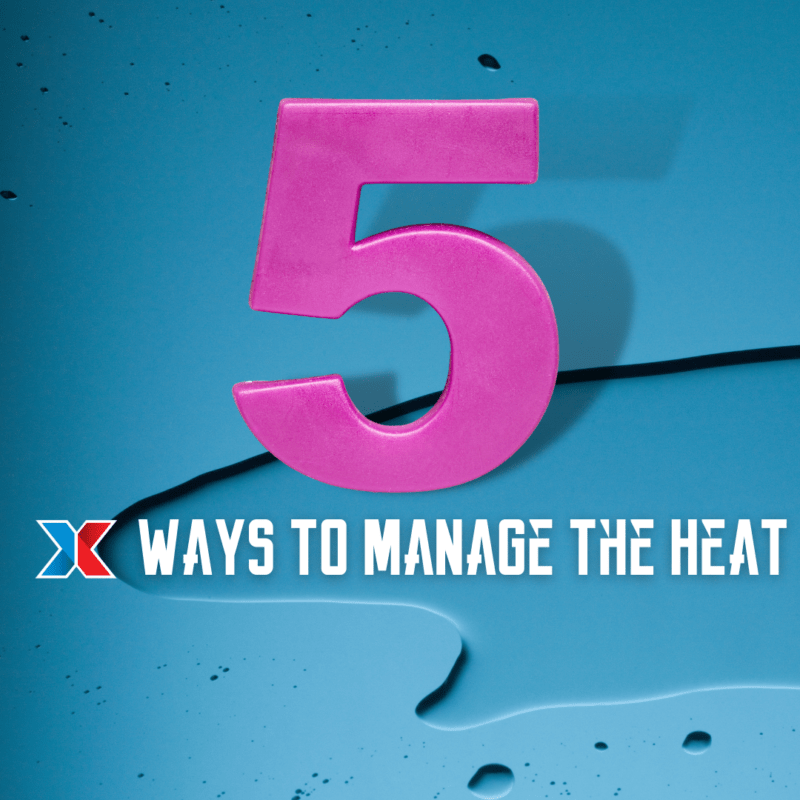 Five Ways to Manage the Heat